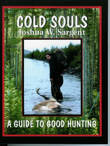 Cold Souls a Guide to Good Hunting: Sargent, Joshua W.