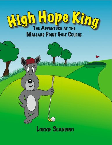 High Hope King : The Adventure at the Mallard Point Golf Course: Lorrie Scardino