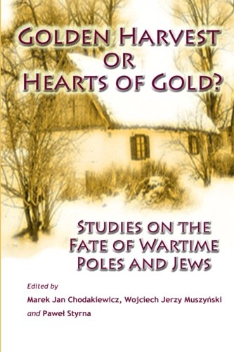 Golden Harvest or Hearts of Gold?: Studies on the Wartime Fate of Poles and Jews: Marek Jan ...