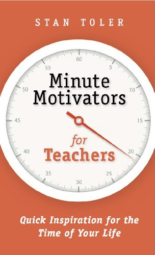 9780982490679: Minute Motivators for Teachers: Quick Inspiration for the Time of Your Life