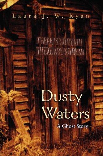 Dusty Waters: A Ghost Story: Laura J. W. Ryan