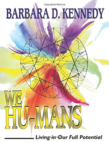 We Hu-Mans: Living in Our Full Potential: Barbara D. Kennedy