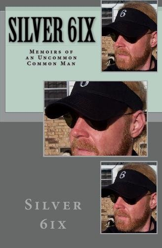 9780982493366: Silver 6ix: Memoirs of an Uncommon Common Man