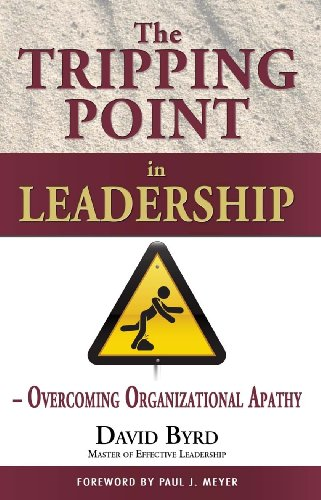 9780982496725: The Tripping Point in Leadership: Overcoming Organizational Apathy