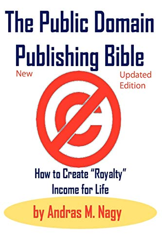 9780982499412: The Public Domain Publishing Bible: How to Create Royalty Income for Life, 2nd Updated Edition