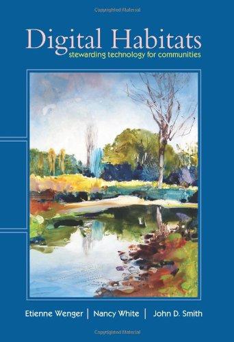 Digital Habitats: Stewarding Technology for Communities (0982503601) by Etienne Wenger; John D. Smith; Nancy White