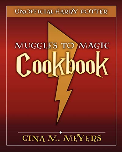 Unofficial Harry Potter Cookbook From Muggles To Meyers Gina M
