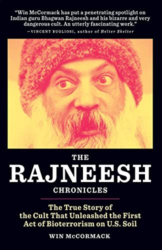 9780982504871: The Rajneesh Chronicles: The True Story of the Cult that Unleashed the First Act of Bioterrorism on U.S. Soil