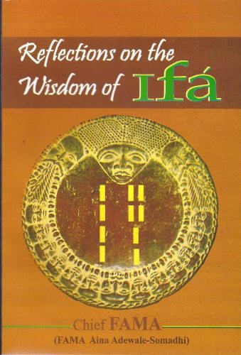 Reflections on the Wisdom of Ifa: Chief FAMA (FAMA Aina Adewale-Somadhi)