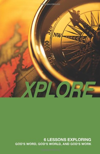 9780982510711: XPLORE: 6 Lessons Exploring God's Word, God's World, and God's Work