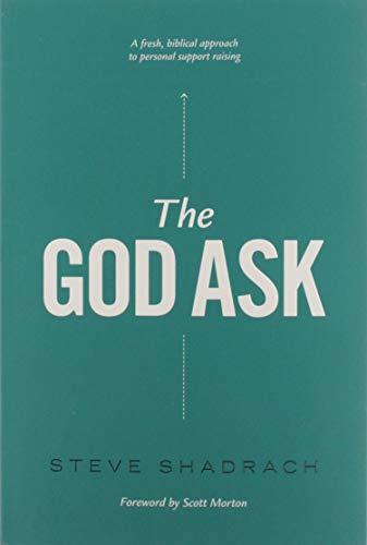 The God Ask: A Fresh, Biblical Approach: Shadrach, Steve