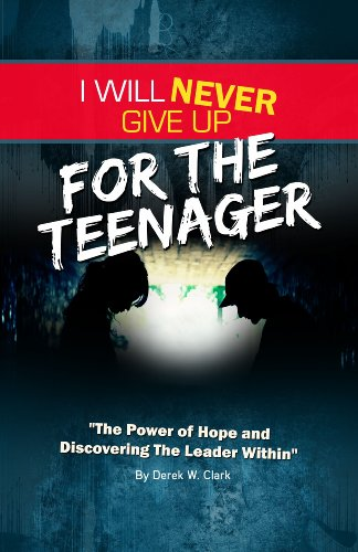 I Will Never Give Up For The Teenager: Clark, Derek W.