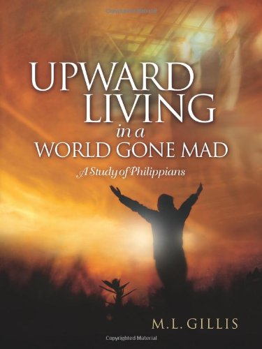 Upward Living in a World Gone Mad: Gillis, Marcia L.