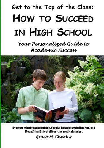 9780982521304: Get to the Top of the Class: How to Succeed in High School: Your Personalized Guide to Academic Success