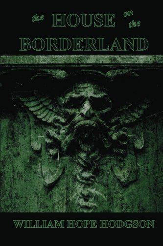9780982522912: The House on the Borderland by Hodgson, William Hope (2009) Paperback