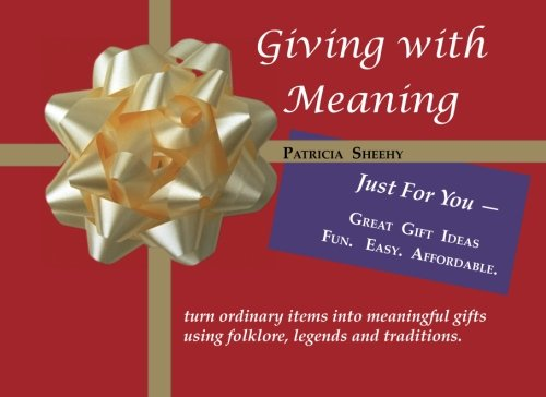 9780982523438: Giving with Meaning: Turn ordinary items into meaningful gifts using folklore, legends and traditions