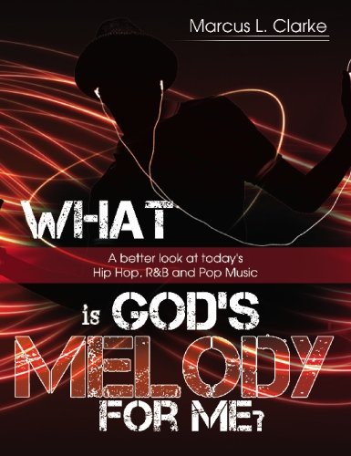 What Is God's Melody For Me?: A Better Look at Today's Hip Hop, R&B & Pop Music: ...