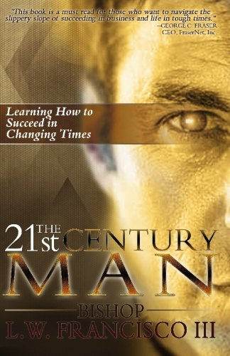 9780982530320: The 21st Century Man: Learning How to Succeed in Changing Times
