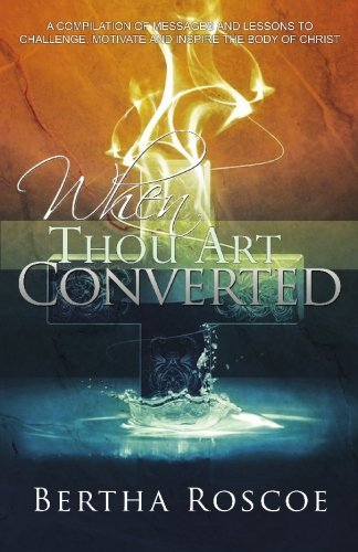 9780982530337: When Thou Art Converted: A Compilation of Messages and Lessons to Challenge, Motivate and Inspire the Body of Christ