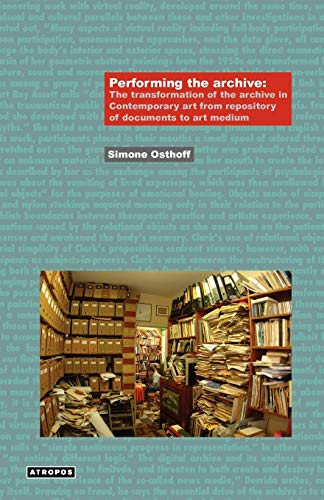 9780982530900: Performing the Archive: The Transformation of the Archive in Contemporary Art from Repository of Documents to Art Medium