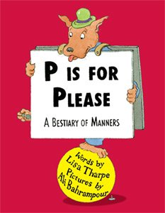 9780982532010: P Is For Please: A Bestiary of Manners or The ABCs Of Minding Your Ps and Qs