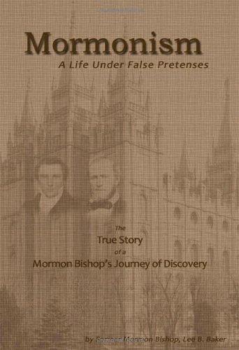 Mormonism: A Life Under False Pretenses: Lee B. Baker