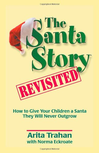 9780982532805: The Santa Story Revisited: How to Give Your Children a Santa They Will Never Outgrow (Miscellaneous Items)