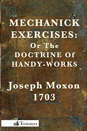9780982532904: Mechanick Exercises: Or the Doctrine of Handy-Works