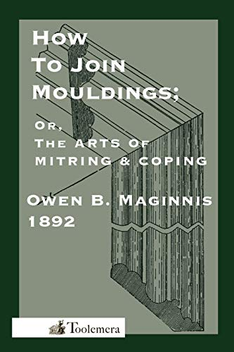 The Arts Of Mitring and Coping How To Join Mouldings; Or Art Of Mitring