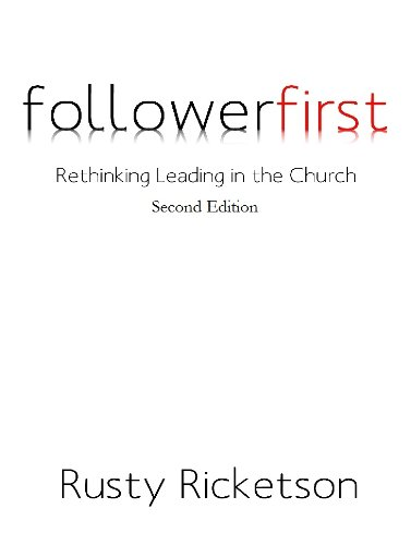 followerfirst: Rethinking Leading in the Church - Second Edition: Rusty Ricketson
