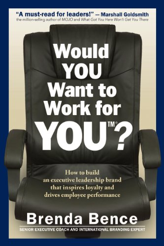 Would YOU Want to Work for YOU? How to Build An Executive Leadership Brand that Inspires Loyalty ...