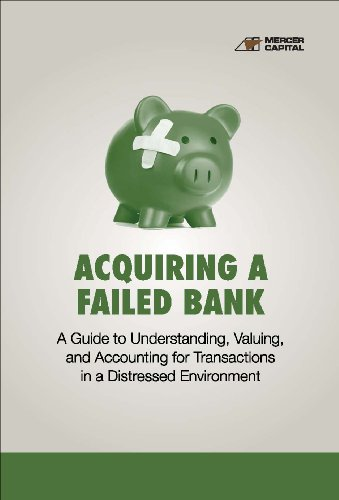 9780982536407: Acquiring a Failed Bank: A Guide to Understanding, Valuing, and Accounting for Transactions in a Distressed Environment