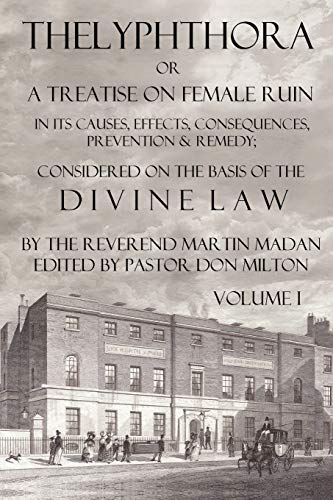 9780982537503: Thelyphthora or A Treatise on Female Ruin Volume 1: In Its Causes, Effects, Consequences, Prevention, & Remedy; Considered On The Basis Of Divine Law