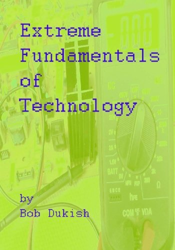9780982544501: Extreme Fundamentals of Technology: A primer of Computers, Electronics, and Engineering Technology