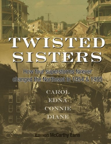 9780982548578: Twisted Sisters: How Four Superstorms Forever Changed the Northeast in 1954 & 1955