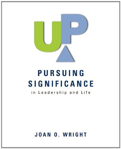 Up : Pursuing Significance in Leadership and: Joan O. Wright;