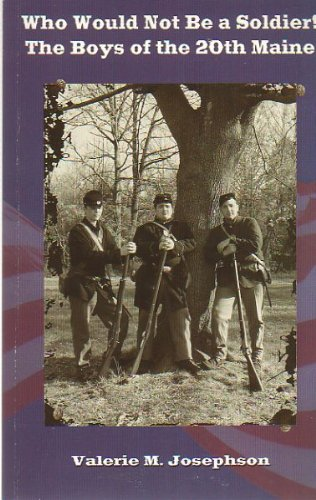 Who Would Not be a Soldier! The Boys of the 20th Maine (signed): Josephson, Valerie M.