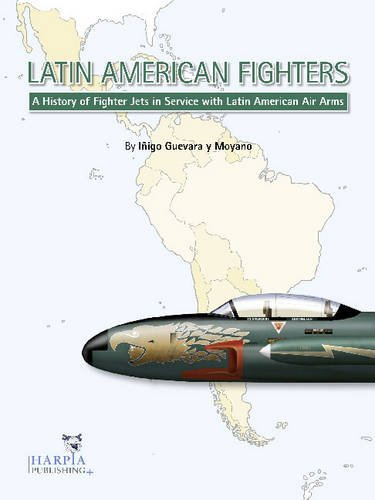Latin American Fighters: A History of Fighter Jets in Service with Latin American Air Arms: Guevara...