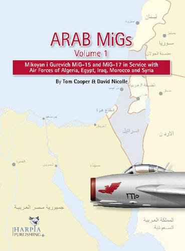 9780982553923: Arab MiGs. Volume 1: Mikoyan i Gurevich MiG-15 and MiG-17 in Service with Air Forces of Algeria, Egypt, Iraq, Morocco and Syria