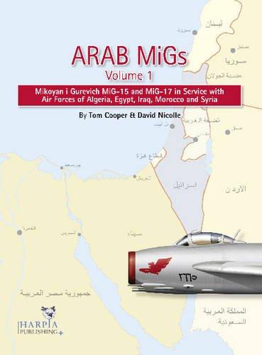 Arab MiGs: Volume 1: MiG-15s and MiG-17s,: Tom Cooper, David
