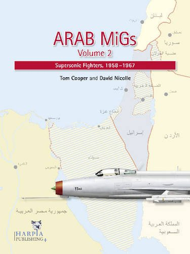 Arab MiGs Vol. 2: Supersonic Fighters: 1956-1967: Nicolle, David; Cooper, Tom