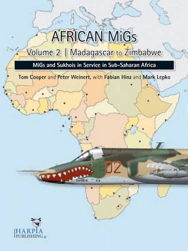 9780982553985: African MiGs. Volume 2: Madagascar to Zimbabwe: MiGs and Sukhois in Service in Sub-Saharan Africa