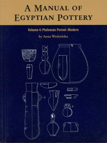 A Manual of Egyptian Pottery: Ptolemaic Through Modern Period (Paperback): Anna Wodzinska