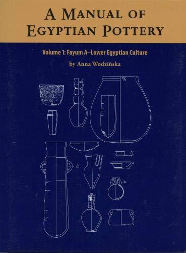 9780982554449: A Manual of Egyptian Pottery, Volume 1: Fayum a - A Lower Egyptian Culture (AERA Field Manual)