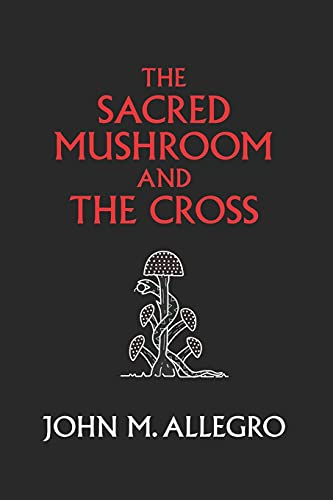 9780982556276: The Sacred Mushroom and The Cross: A study of the nature and origins of Christianity within the fertility cults of the ancient Near East