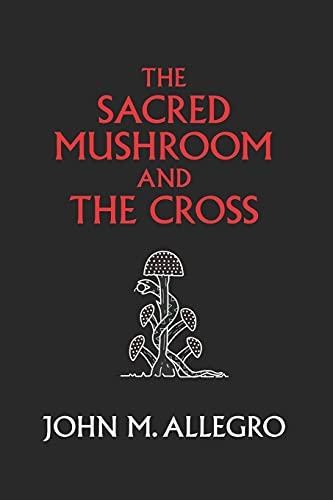 The Sacred Mushroom and The Cross: A: Allegro, John M.;