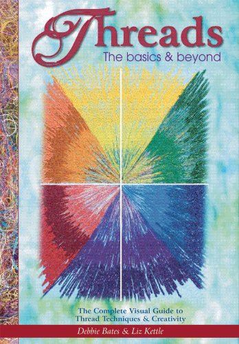 9780982558614: Threads: the Basics & Beyond: The Complete Visual Guide to Thread Techniques and Creativity in Projects and Embellishing