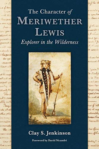 The Character of Meriwether Lewis: Explorer in the Wilderness (Hardcover): Clay S. Jenkinson