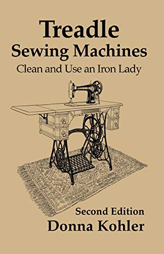 Treadle Sewing Machines: Clean and Use an Iron Lady 9780982564356 Gain the confidence to get your treadle sewing machine in working order to glide as they should. You will learn about the following, typ