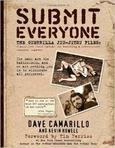 9780982565889: Submit Everyone: The Guerrilla Jiu-Jitsu Files: Classified Field Manual for Becoming a Submission-focused Fighter